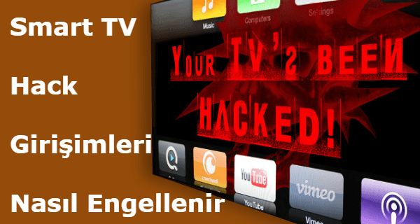 smart tv hack girişimi önleme, samsung smart tv hack, lg smart tv hack, sony smart tv hack, vestel smart tv hack, smart tv hack,