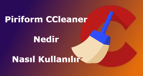 bilgisayar temizlik, CCleaner, çerez temizleme, gereksiz dosyaları sil, kayıt defteri silme,