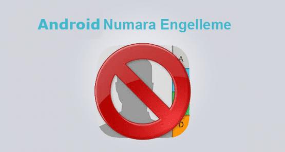 Lollipop Arama Numara Engelleme, Android numara engelleme,Android arama engelleme,Android lollipop numara engelleme,