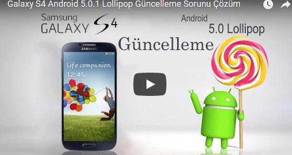 Lollipop Güncelleme Sorunu, Galaxy S4Güncelleme Sorunu, Android5.0.1Güncelleme Sorunu,Android Destek,