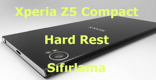 Sony Xperia Z5 Compact Hard Reset, Sony Xperia Z5 Compact Hard Format, Sony Xperia Z5 Compact Sıfırlama, Sony Xperia Z5 Compact Fabrika Ayarları, Sony Xperia Z5 Compact Format Atmak, Xperia Z5,