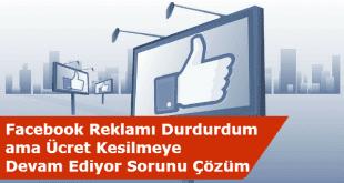 Facebook Reklamı Durdurma, Facebook Reklam Ücreti Kesintisi, Facebook Ücret Kesilmeye Devam Ediyor, Facebook Destek Hattı,