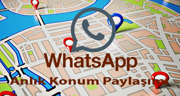 WhatsApp Anlık Yer Takibi Özelliği, WhatsApp Gerçek Zamanlı Konum Paylaşımı, WhatsApp Konum Paylaşımı, WhatsApp Arkadaşı Bulma,