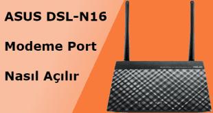 ASUS DSL-N16 Modem Port Açma, ASUS modemde port açma, Asus Port Açmak, DSL-N16 Modem Port Açma, Modem Kurulumları,