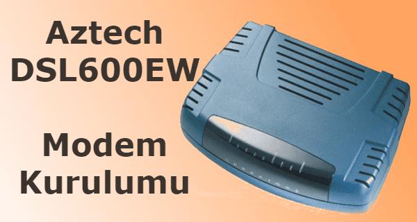 aztech dsl600ew modem kurulumu,aztech dsl600ew default password,aztech dsl600ew ip adresi, aztech modem kurulumu,aztech DSL600EW modem kablosuz ayarları,