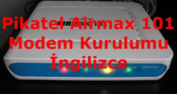 Pikatel Airmax 101 ingilizce Modem Kurulumu Nasıl Yapılır