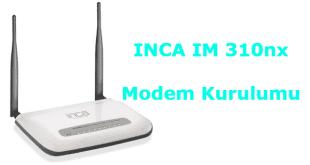 inca im 310nx modem kurulum nasıl yapılır.