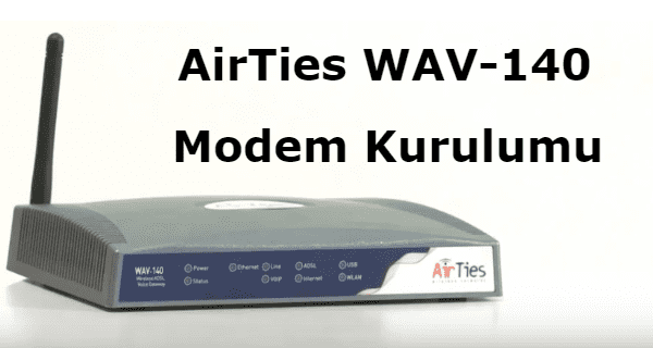 airties wav 140 modem kurulumu, airties wav 140 kurulum programı, airties wav 140 arayüz şifresi, airties wav 140 şifre değiştirme