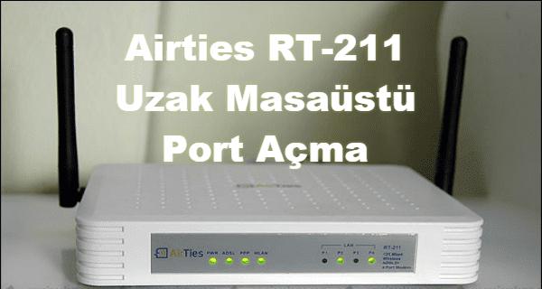 airties rt-211 uzak masaüstü port açma, airties rt-211 port açma, airties rt-211 port yönlendirme, airties port yönlendirme,