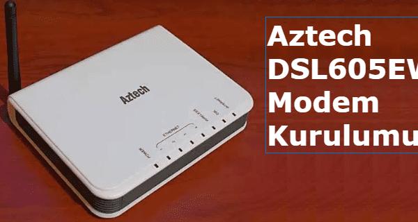aztech dsl605ew modem kurulumu, aztech dsl605ew kurulum, aztech dsl605ew modem şifresi, aztech dsl605ew modem arayüzü,