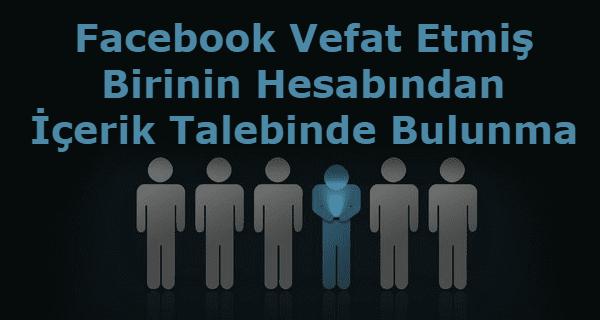 facebook vefat mesajları, vefat eden kişinin hesabına içerik ekleme, facebook müşteri hizmetleri, facebook destek,Facebook Vefat Etmiş Birinin Hesabından İçerik Talebinde Bulunma,