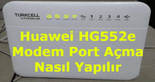 huawei port açma, huawei hg532e port açma, huawei hg552e modem port açma, huawei hg552e port açılmıyor, superonline port açma,