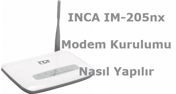 inca im-205nx ayarları, inca im 205nx modem kurulumu, inca im-205nx modem kurulumu, inca im-205nx kurulum,