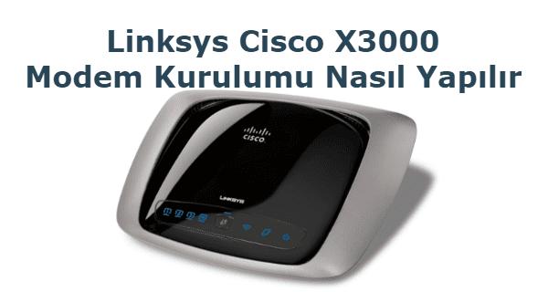 Linksys Cisco X3000 Modem Kurulumu Nasıl Yapılır