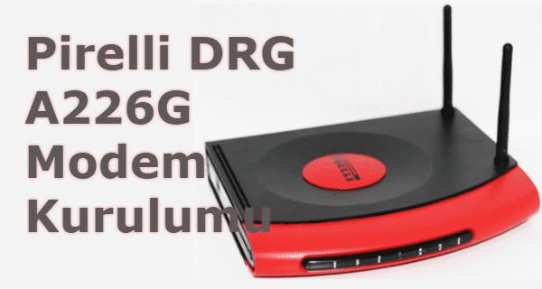 Pirelli DRG A226G Modem Kurulumu
