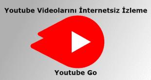 Youtube Go Nasıl Kullanılır,Google Youtube Go,Youtube Videolarını İnternetsiz İzleme, İnternetsiz Youtube Videosu İzleme,