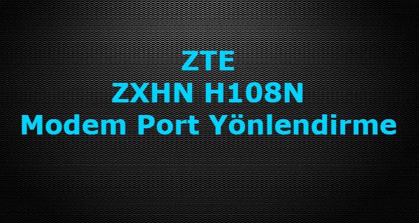 zte zxhn h108n port yönlendirme, zte zxhn h108n modem port yönlendirme, zte port açma, uzak masaüstü port açma,