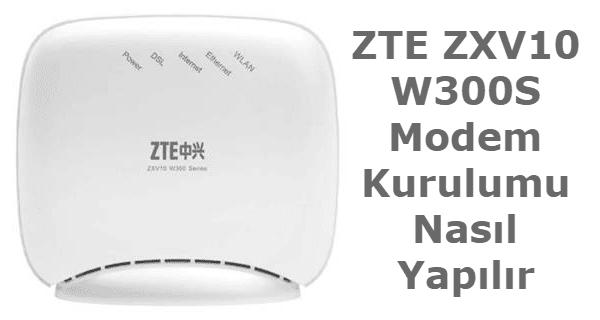 zte zxv10 w300s modem kurulumu nasıl yapılır