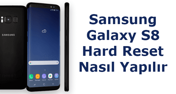 Samsung Galaxy S8 Hard Format, Samsung Galaxy S8 Hard Reset, Samsung Galaxy S8 Sıfırlama, Samsung Galaxy S8 Yazılım Sorunu, Samsung Galaxy S9 Format Kodu,