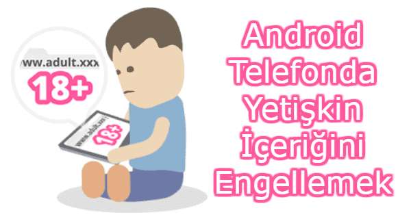 android mobil site engelleme, android site engelleme, android telefonda site engelleme, site engelleme android, android telefonda yetişkin içeriğini engellemek,