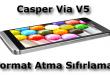 Casper Via V5 Format Atma Sıfırlama Nasıl Yapılır