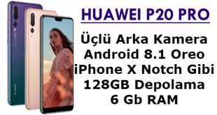 Dünyanın İlk Üç Kameralı Akıllı Telefonu, Huawei P20 Özellikleri, Huawei P20 Pro Özellikleri, Huawei P20 Pro hakkında detaylı bilgi,