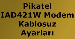 pikatel iad421w modem kablosuz ayarları nasıl yapılır. Tamamı resimli anlatım makale..