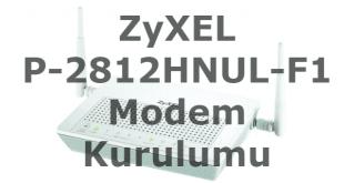 zyxel p-2812hnul-f1 modem kurulumu, zyxel p-2812hnul-f1 kurulumu, zyxel p-2812hnul-f1, zyxel p-2812hnul-f1 şifre,
