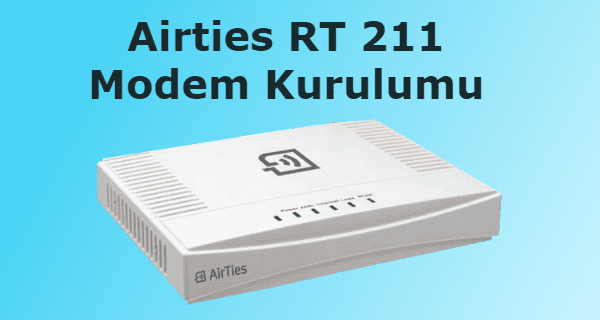 airties rt 211, airties rt 211 kurulum, airties rt 211 modem kurulumu, airties rt 211 modem şifresi,