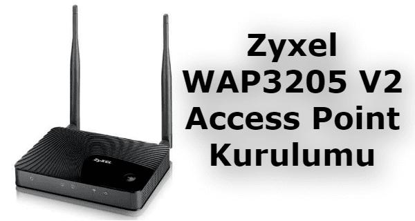 Zyxel wap3205 v2 access point kurulumu nasıl yapılır
