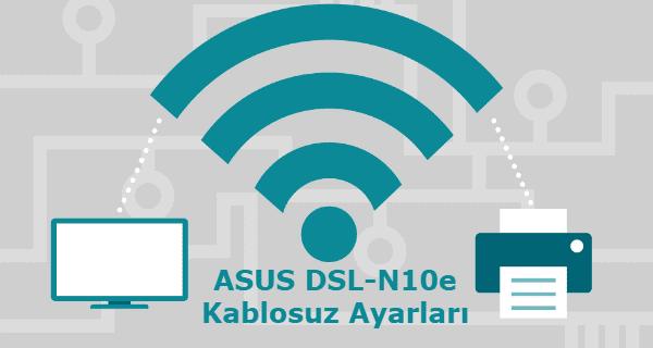 ASUS DSL-N10e Modem Kablosuz Ayarları Nasıl Yapılır