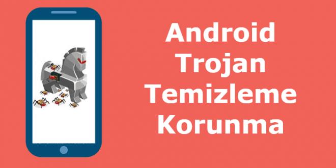 Android Trojan Temizleme ve Koruma Adımları