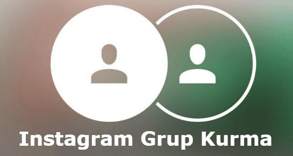 instagram, grup, instagram grup kurma, instagramda nasıl grup kurulur,