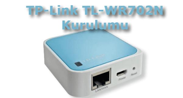TP-Link TL-WR702N Kurulumu Nasıl Yapılır