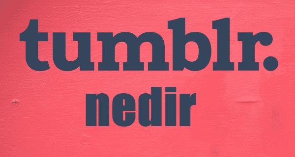 tumblr nedir ve nasıl kullanılır