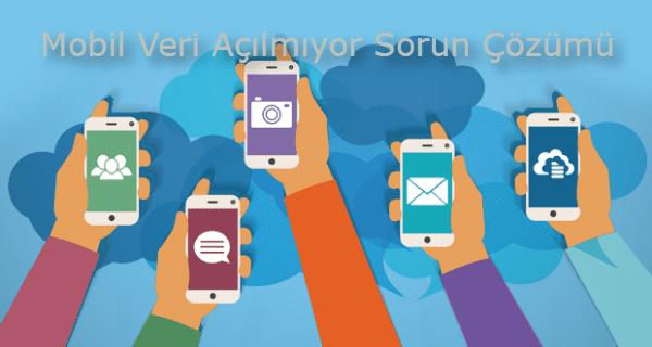 Mobil Veri Açılmıyor Sorun Çözümü