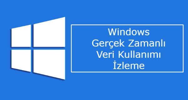 Windows gerçek zamanlı veri kullanımı ile internet trafiğinizi takip edin.