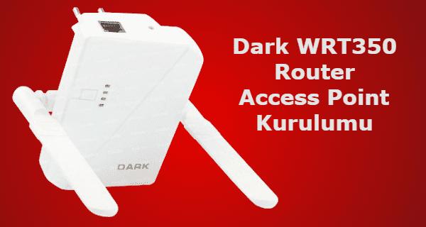 Dark WRT350 Router Access Point Kurulumu