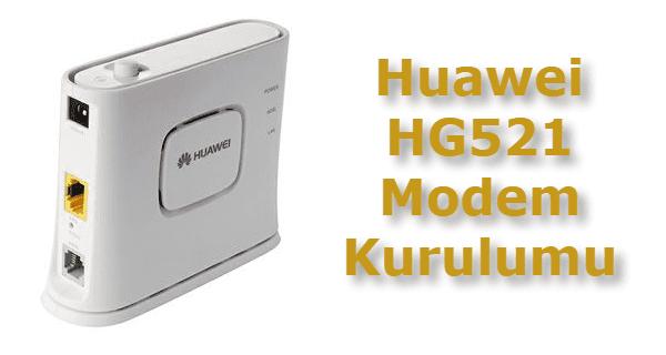 Huawei HG521 Modem Kurulumu Nasıl Yapılır