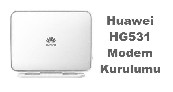Huawei HG531 Modem Kurulumu
