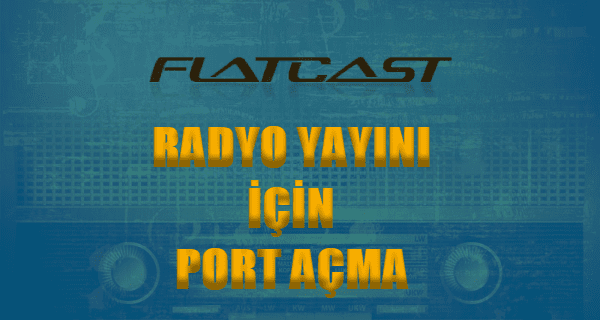 Flatcast Port Açma Flatcast Radyo Kurma