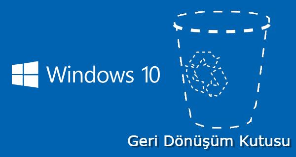 Windows 10 Geri Dönüşüm Kutusu Geri Getirme Adımları