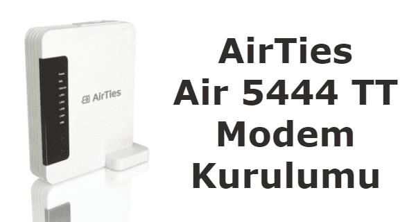 AirTies Air 5444 TT Modem Kurulumu