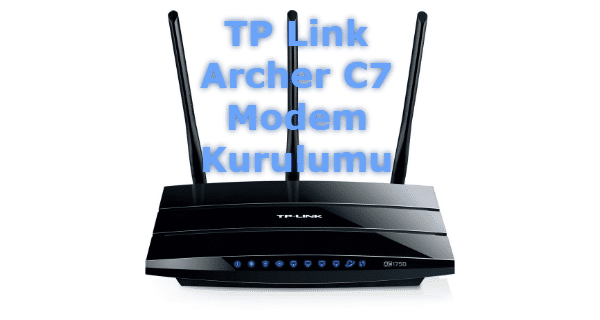TP Link Archer C7 Modem Kurulumu