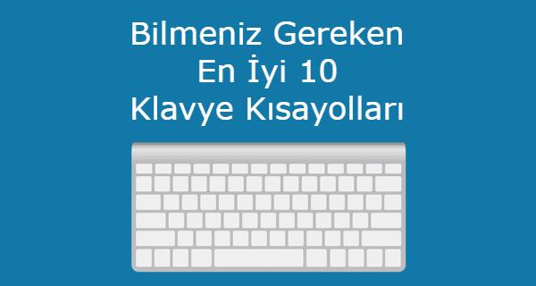 Bilmeniz Gereken En iyi 10 Klavye Kısayolları