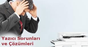Yazıcı Sorunları ve Çözümleri
