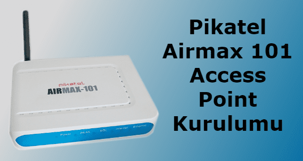 Pikatel Airmax 101 Access Point Kurulumu
