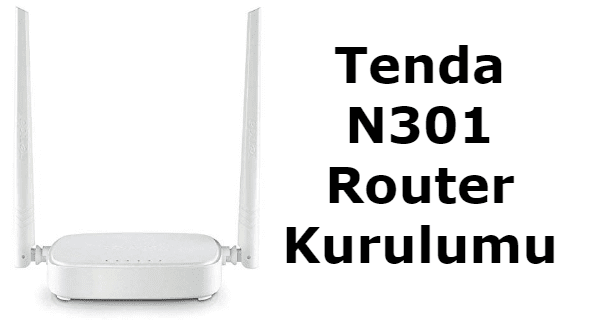 Tenda N301 Router Kurulumu