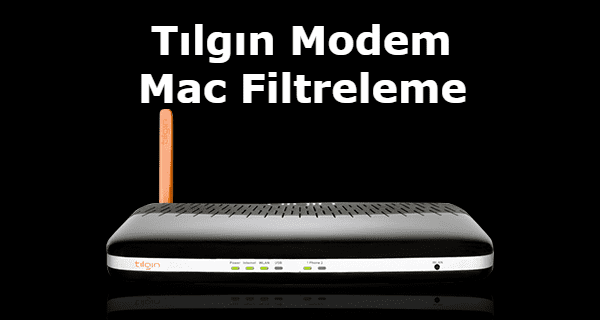 Tılgın Modem Mac Filtreleme