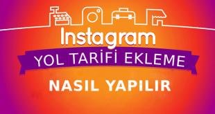 Instagram Yol Tarifi Ekleme ile Müşterilerinizin Size Ulaşmasını Sağlayın